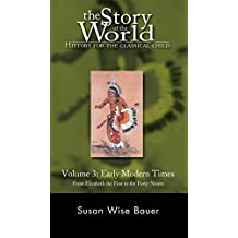 The Story of the World: History for the Classical Child: Early Modern Times: From Elizabeth the First to the Forty-Niners (Vol. 3)  (Story of the World)