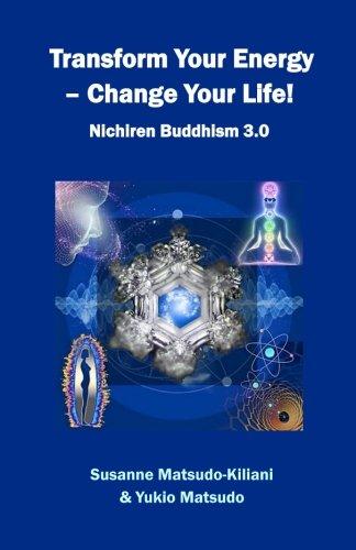 Transform your energy - Change your life!: Nichiren Buddhism 3.0