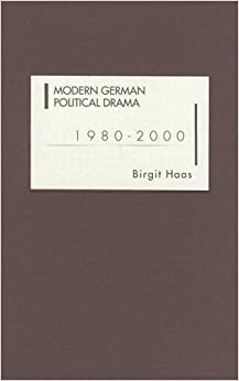 Modern German Political Drama 1980-2000 (Studies in German Literature Linguistics and Culture)