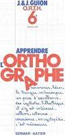 Apprendre l'orthographe - 6ème par Guion