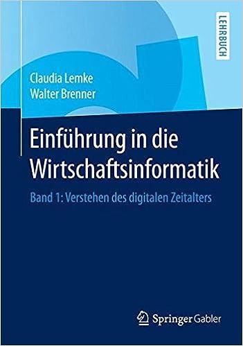 Einführung in die Wirtschaftsinformatik: Band 1: Verstehen des digitalen Zeitalters
