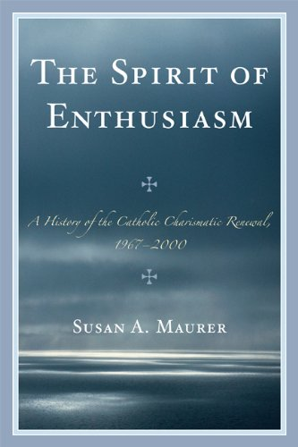 The Spirit of Enthusiasm: A History of the Catholic Charismatic Renewal, (Spirit Of Enthusiasm)