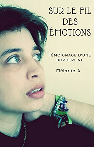 Sur le fil des émotions: Témoignage d'une borderline (French Edition)