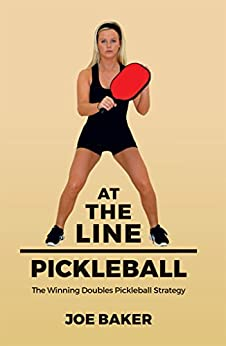 At the Line Pickleball: The Winning Doubles Pickleball Strategy by [Baker, Joe]