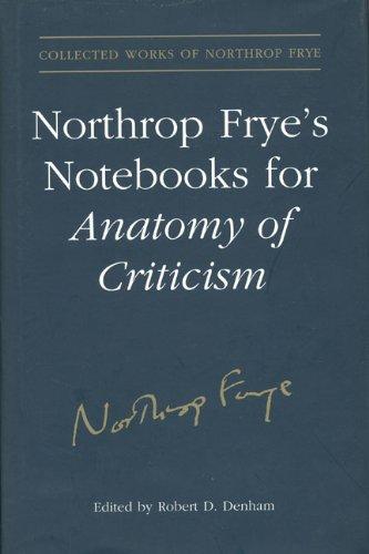 Northrop Frye's Notebooks for Anatomy of Critcism (Collected Works of Northrop Frye)