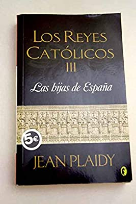 LAS HIJAS DE ESPAÑA: LOS REYES CATOLICOS III (BYBLOS): Amazon.es: Plaidy, Jean: Libros