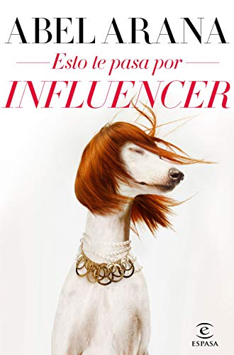 Esto te pasa por influencer (Spanish Edition) de [Arana, Abel]