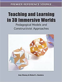 Teaching and Learning in 3D Immersive Worlds: Pedagogical Models and Constructivist Approaches (Premier Reference Source)