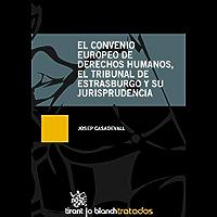 El convenio Europeo de Derechos Humanos, el Tribunal de Estarsburgo y su Jurisprudencia (Tratados Y Comentarios)