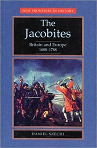 The Jacobites: Britain and Europe, 1688-1788 (New Frontiers in History)