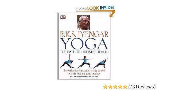 BKS Iyengar Yoga The Path to Holistic Health byIyengar