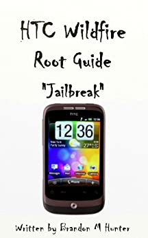 htc wildfire root jailbreak guide kindle edition by. Black Bedroom Furniture Sets. Home Design Ideas