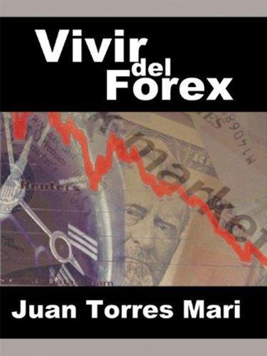 Vivir del Forex (Spanish Edition)