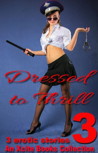 Dressed to Thrill Volume Three - Three sexy uniform and dressing up stories