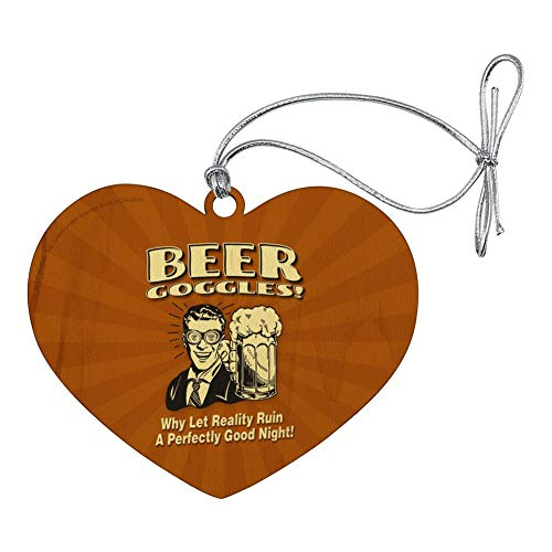 Beer Goggles Make (GRAPHICS & MORE Beer Goggles Why Let Reality Ruin Perfectly Good Night Funny Humor Heart Love Wood Christmas Tree Holiday Ornament)