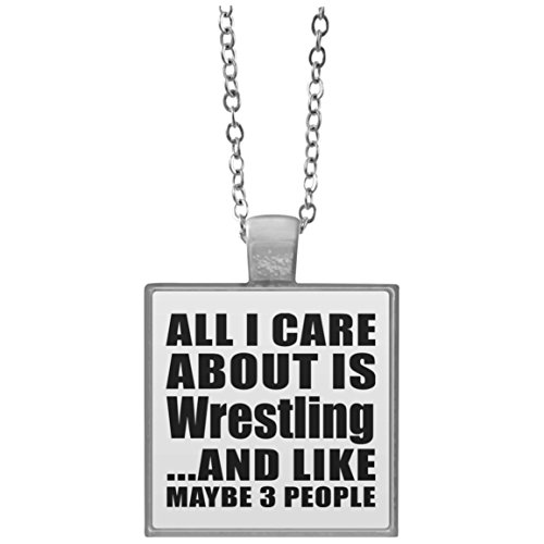 Designsify All I Care About Is Wrestling And Like Maybe 3 People - Square Necklace, Silver Plated Pendant, Best Gift for Birthday, Anniversary, Easter, Valentine's Mother's Father's Day by Designsify