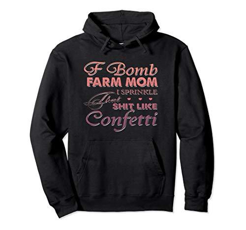 (Farmer Hoodie , f bomb farm mom i spinkle that shit like)