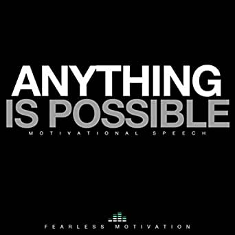 Anything Is Possible Motivational Speech By Fearless