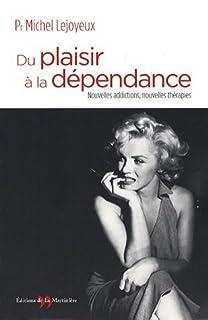 Du plaisir à la dépendance : nouvelles addictions, nouvelles thérapies, Lejoyeux, Michel
