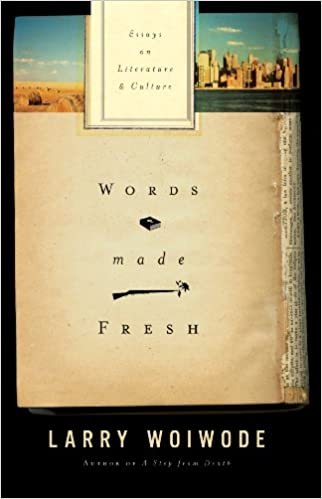 words made fresh essays on literature and culture larry woiwode  words made fresh essays on literature and culture larry woiwode 0081983364914 com books