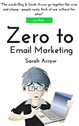 Zero to Email Marketing: Email Marketing for Better Connections & Sales (Blogging Success Book 8)