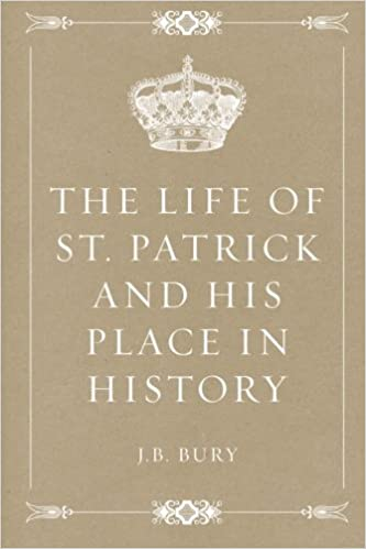 The Life of St. Patrick and His Place in History: J.B. Bury ...