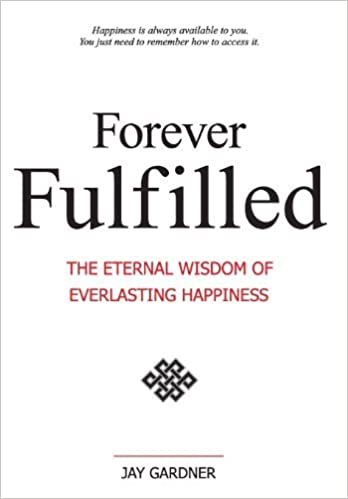 Book Forever Fulfilled; The Eternal Wisdom of Everlasting Happiness by Jay Gardner (2012-12-12)