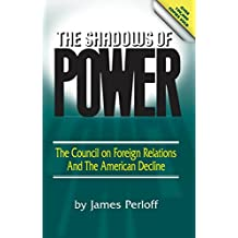 The Shadows of Power: The Council of Foreign Relations And The American Decline