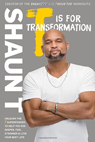 T Is for Transformation: Unleash the 7 Superpowers to Help You Dig Deeper, Feel Stronger, and Live Your Best Life cover