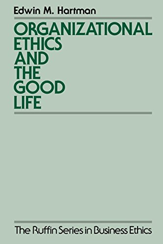 Organizational Ethics and the Good Life (The Ruffin Series in Business Ethics)