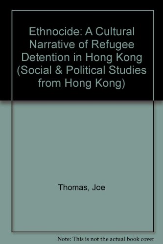 Ethnocide: A Cultural Narrative of Refugee Detention in Hong Kong (Social and Political Studies from Hong Kong) by Ashgate Pub Ltd