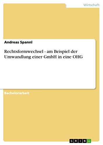 Rechtsformwechsel - am Beispiel der Umwandlung einer GmbH in eine OHG (German Edition)