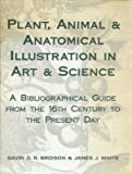 img - for Plant, animal & anatomical illustration in art & science. A bibliographical guide from the 16th century to the present day. book / textbook / text book