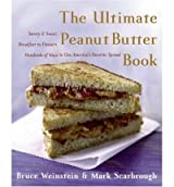 TheUltimate Peanut Butter Book Savory and Sweet, Breakfast to Dessert, Hundereds of Ways to Use America's Favorite Spread by Scarbrough, Mark ( Author ) ON Apr-24-2012, Paperback