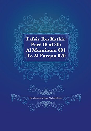 Download Tafsir Ibn Kathir Part 18 of 30: Al Muminum 001 To Al Furqan 020 (Volume 18) pdf epub