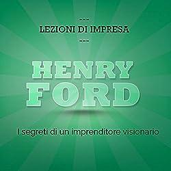 Henry Ford: I segreti di un imprenditore visionario (Lezioni d'impresa)