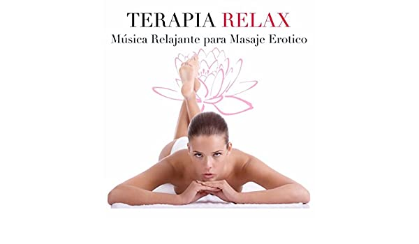 Terapia Relax - Música Relajante para Masaje Erotico ...