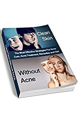 Acne Cure: The Most Effective Strategies To Get Rid Of Acne, Treatment, Remedies And Diet Guildelines (acne, acne cure, acne treatment, acne free, beat ... product, acne treatment) (English Edition)