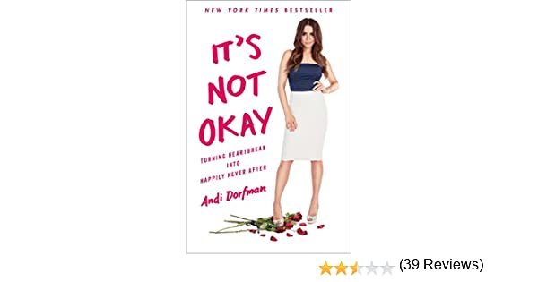 b328a2c1 It's Not Okay: Turning Heartbreak into Happily Never After: Andi Dorfman:  9781501132469: Books - Amazon.ca
