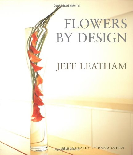 Read Online Flowers by Design: Jeff Leatham of the Four Seasons Hotel George V - Paris ebook