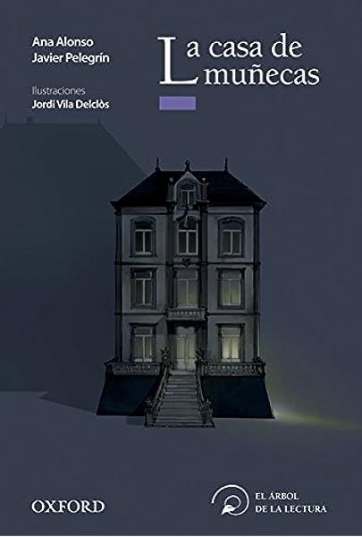 La casa de muñecas (El Árbol de la Lectura): Amazon.es: Alonso, Ana, Pelegrín, Javier, Vila Delclòs, Jordi: Libros