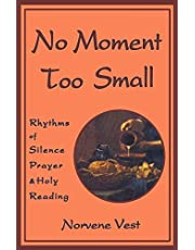 No Moment Too Small: Rhythms of Silence, Prayer, and Holy Reading