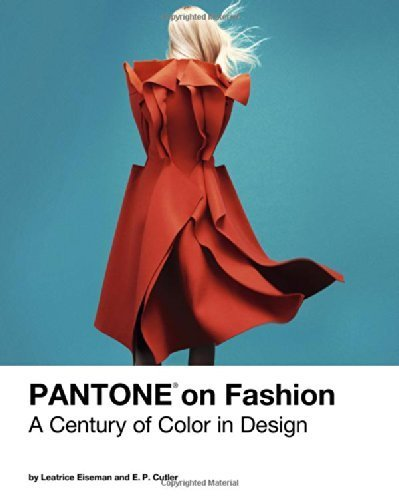 [Pantone on Fashion: A Century of Color in Design by Eiseman, Leatrice, Cutler, E. P. (2014) Hardcover] (Pantone Fashion)