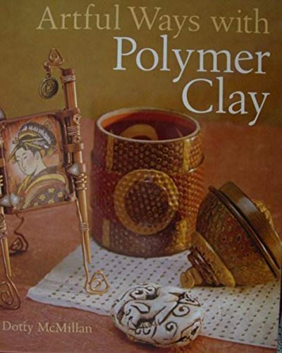 ARTFUL WAYS WITH POLYMER CLAY Dotty McMillan Craft Instruction Technique HC Book