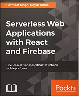 Serverless Web Applications with React and Firebase: Develop real