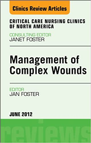 Management of Complex Wounds, An Issue of Critical Care