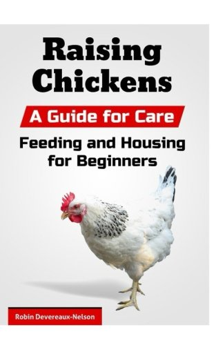 Read Online Raising Chickens: A Guide for Care, Feeding and Housing for Beginners PDF