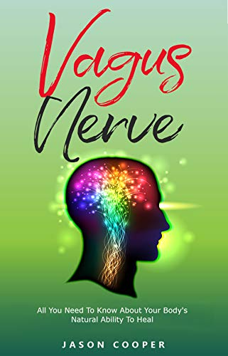 Big Save! Vagus Nerve: All You Need To Know About Your Body's Natural Ability To Heal