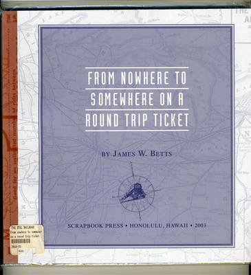 - From Nowhere to Somewhere on a Round Trip Ticket, Railroad Journey