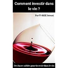 Comment investir dans le vin ?: Des bases solides pour investir dans le vin (French Edition)